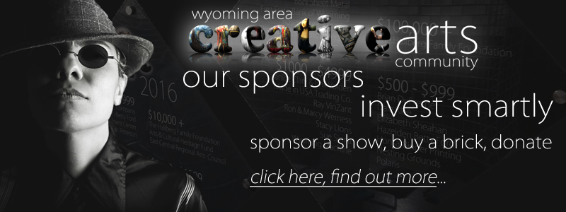Sponsor an art exhibit at the Hallberg Center for the Arts, buy a brick, fundraising opportunities with the Wyoming Area Creative Arts Community.  Tax Deductible advertising!